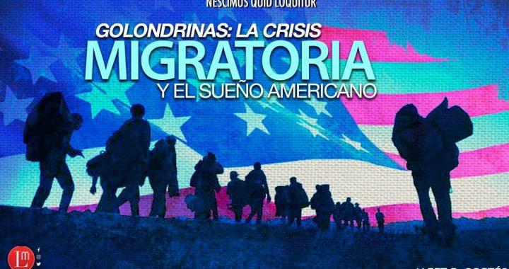 GOLONDRINAS: LA CRISIS MIGRATORIA Y EL SUEÑO AMERICANO
